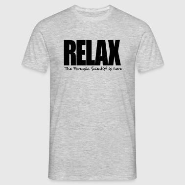 relax the forensic scientist is here - Men's T-Shirt