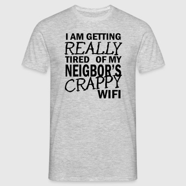 i am getting really tired of my neigbor's wifi 2c - Men's T-Shirt