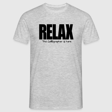 relax the calligrapher is here - Men's T-Shirt