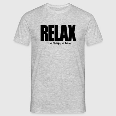 relax the chippy is here - Men's T-Shirt