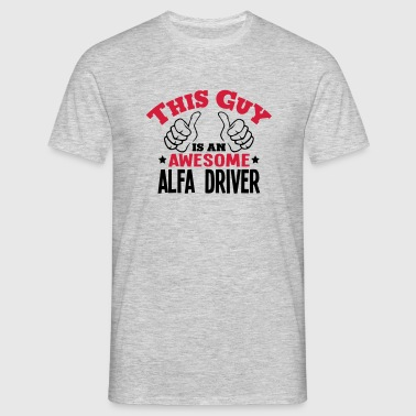 this guy is an awesome alfa driver 2col - Men's T-Shirt