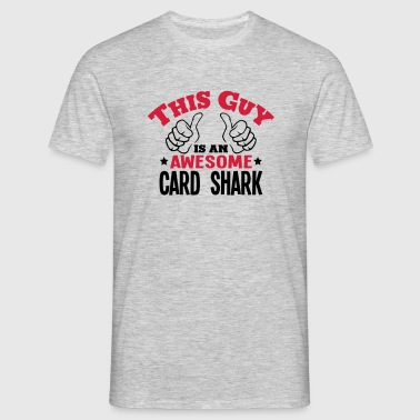 this guy is an awesome card shark 2col - Men's T-Shirt
