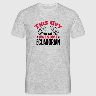 this guy is an awesome ecuadorian 2col - Men's T-Shirt
