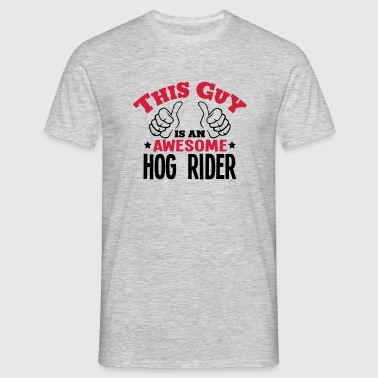 this guy is an awesome hog rider 2col - Men's T-Shirt