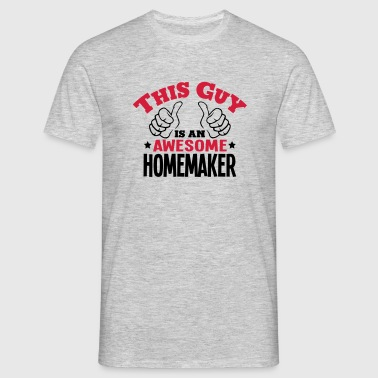 this guy is an awesome homemaker 2col - Men's T-Shirt