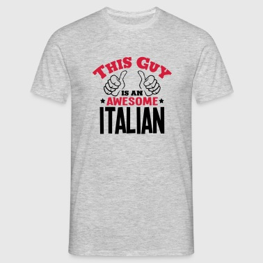 this guy is an awesome italian 2col - Men's T-Shirt