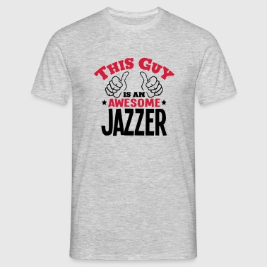 this guy is an awesome jazzer 2col - Men's T-Shirt