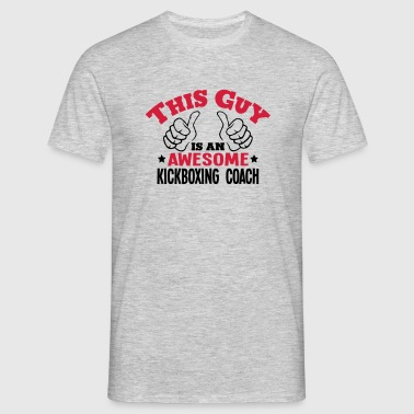 this guy is an awesome kickboxing coach  - Men's T-Shirt