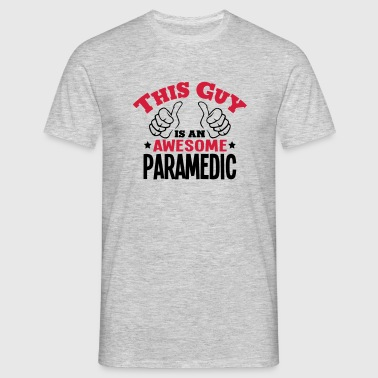 this guy is an awesome paramedic 2col - Men's T-Shirt