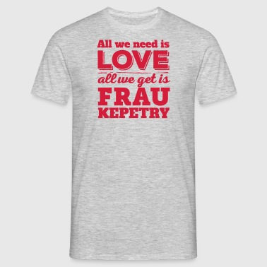 … all you get is Frau Kepetry - Männer T-Shirt