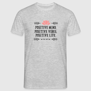 Positive Mind, Positive Vibes, Positive Life. - Men's T-Shirt