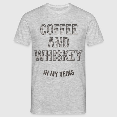 Coffee And Whiskey In My Veins - Men's T-Shirt