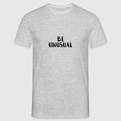 be unusual - Männer T-Shirt