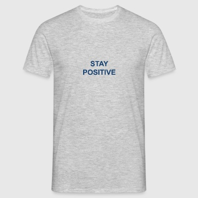 Stay positive - Herre-T-shirt