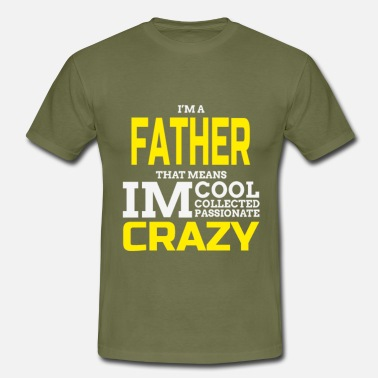 Funny Father Day Quotes I Am Father Cool /Crazy Fathers Day Quote - Men's T-Shirt