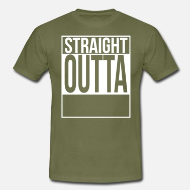 Outta ''CUSTOM'' STRAIGHT OUTTA - Men's T-Shirt