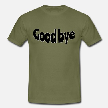 Dirty Sayings Good bye - Men's T-Shirt
