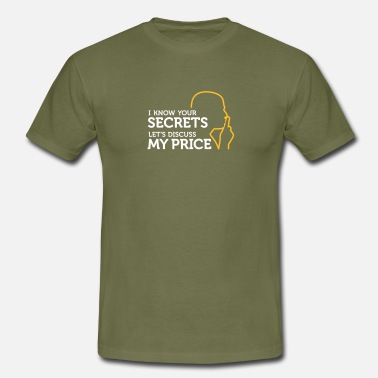 Know I Know Your Secrets.Let's Discuss My Price. - Men's T-Shirt