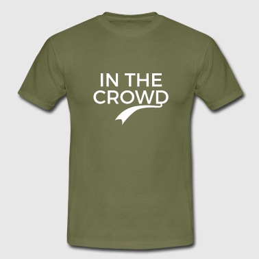 Crowds IN DE CROWD - Mannen T-shirt