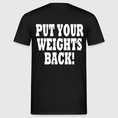 Put Your Weights Back - Camiseta hombre