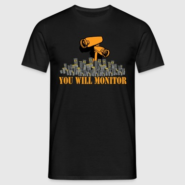 you will monitor - Männer T-Shirt