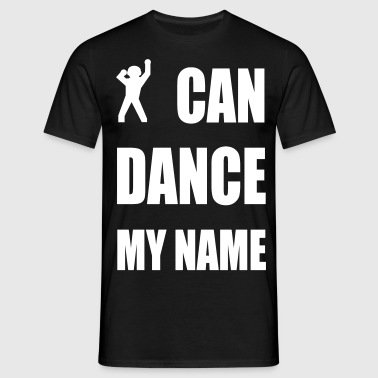 i can dance my name - Männer T-Shirt
