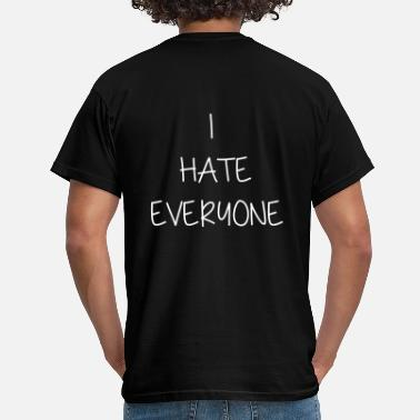 I Hate Everyone I HATE EVERYONE - I hate everyone - Men's T-Shirt