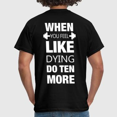 When you feel like dying - Sport Muskeln Training - Männer T-Shirt