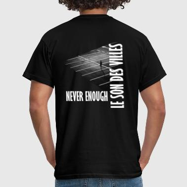 Never Enough The Sound Of Cities: Never Enough - Men's T-Shirt