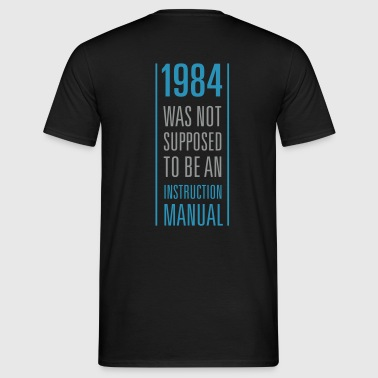 1984 was not supposed to be an instruction manual - Männer T-Shirt