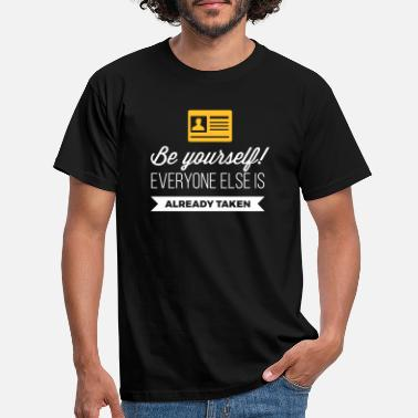 Be Yourself. Everyone Else Is Already Taken! - Men's T-Shirt