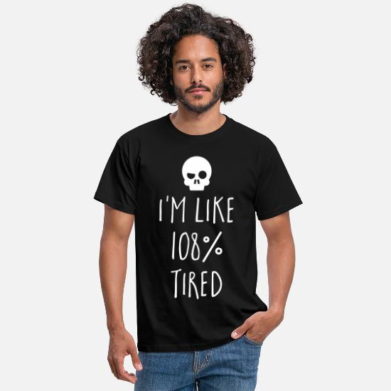 Bestsellers Q4 2018 T-Shirts - 108% Tired Funny Quote - Men's T-Shirt black
