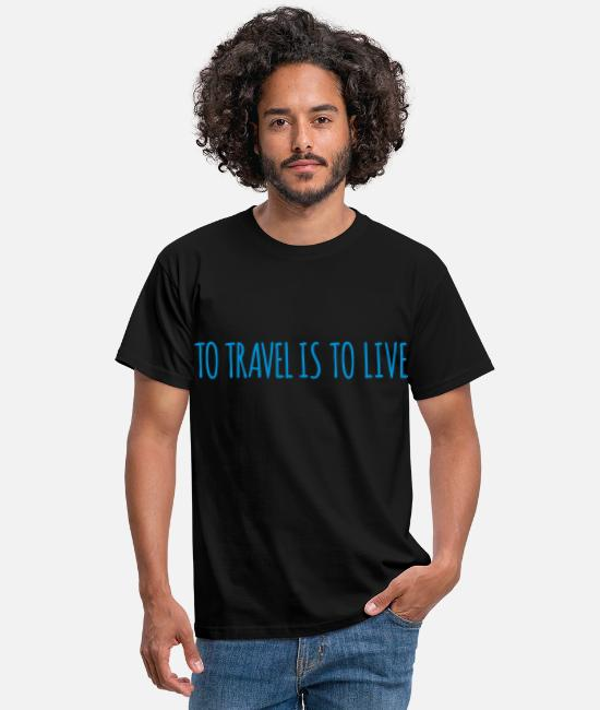 Travel Bug T-Shirts - To travel is to live. - Men's T-Shirt black