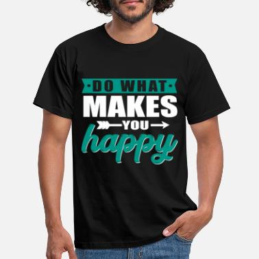 Do what makes you happy - Männer T-Shirt