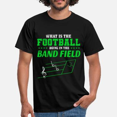 Sehen Football In The Band Field Funny Sports Music - Männer T-Shirt