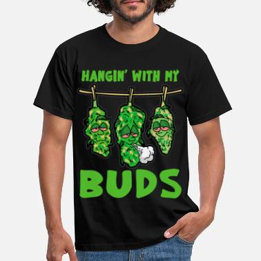 Buds HANGIN WITH MY BUDS Weed Smoker Pothead funny - Men's T-Shirt