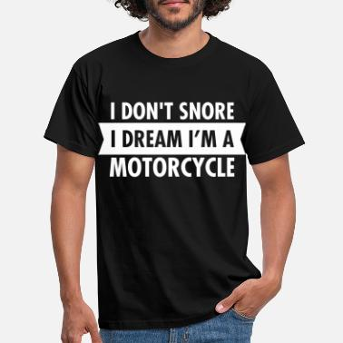 Slapen I Don't Snore - I Dream I'm A Motorcycle - Mannen T-shirt