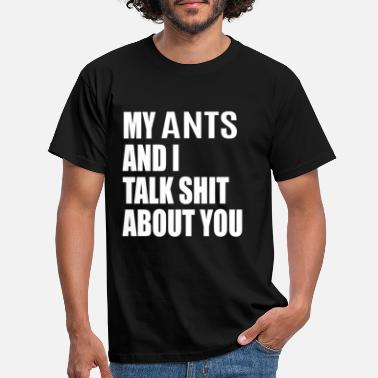 Ameisen My Ant And I Talk About You FUNNY T-SHIRT - Männer T-Shirt