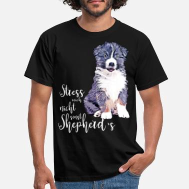 Aussie puppy - Do not stress me, otherwise shepherd's - Men's T-Shirt