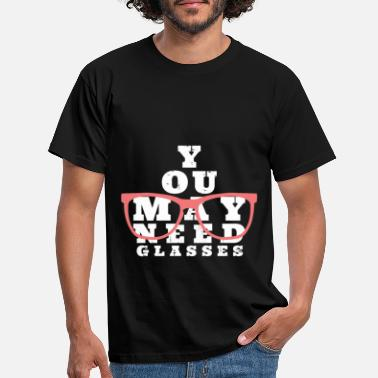 You may need glasses glasses gift idea - Men's T-Shirt