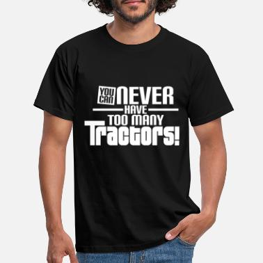 Have YOU CAN NEVER HAVE TOO MANY TRACTORS - Men's T-Shirt