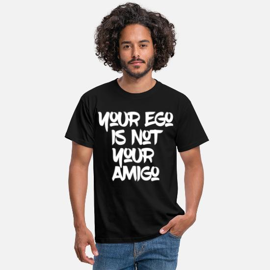 Tee T-Shirts - Your ego is not your amigo - Men's T-Shirt black