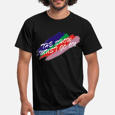 THE SHOW MUST GO ON - Men's T-Shirt