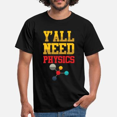 Labouratory You need physics - Men's T-Shirt