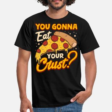 Parody You Gonna Eat Your Crust? - Men's T-Shirt