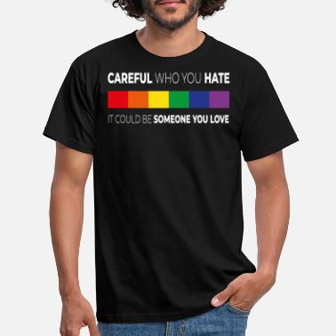 Anti Love Careful Who You Hate It Could Be Someone You Love - Men's T-Shirt
