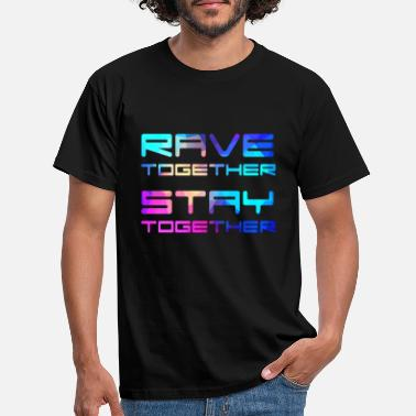 Rave Rave Together Stay Together Electro Raver Festival - Men's T-Shirt