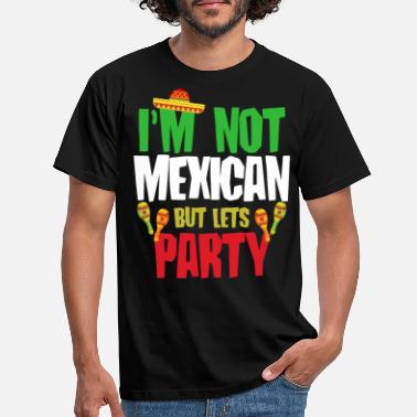 Mexican I'm Not Mexican But Lets Party - Men's T-Shirt