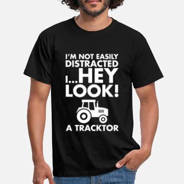 Distracted I'M Not Easily Distracted I Hey Look A Tractor - Men's T-Shirt