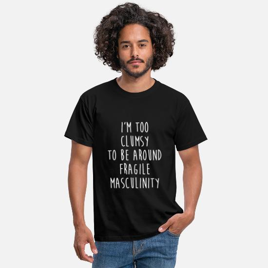 Birthday T-Shirts - I'm Too Clumsy To Be Around Fragile Masculinity - Men's T-Shirt black